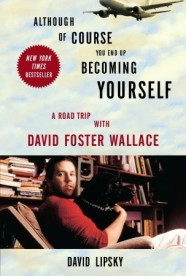 Cover of David Lipsky's BUT OF COURSE YOU END UP BECOMING YOURSELF