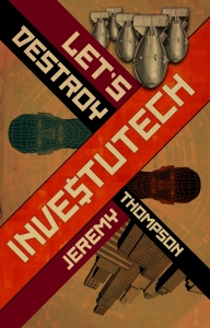 The cover of LET'S DESTROY INVESTUTECH - cover art by David G. Barnett, image source: Jeremy Thompson